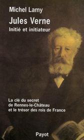 Jules verne, initié et initiateur ; les clés du secret de rennes-le-château et le trésor des rois de france - Intérieur - Format classique