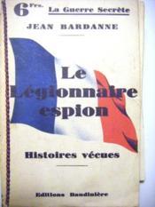 Le Légionnaire Espion. Histoires vécues. - Couverture - Format classique