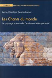 Les chants du monde ; le paysage sonore de l'ancienne Mésopotamie - Couverture - Format classique