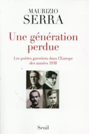 Une génération perdue ; les poètes guerriers dans l'Europe des années 1930 - Couverture - Format classique