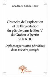 Obstacles de l'exploration et de l'exploitation du pétrole dans le bloc V du Graben Albertin de la RDC - Couverture - Format classique