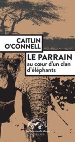Le parrain ; au coeur d'un clan d'éléphants - Couverture - Format classique