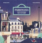 Parismania ; voyage cartographique dans la ville Lumière - Couverture - Format classique