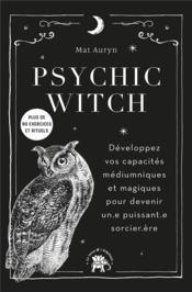 Psychic witch : développez vos capacités médiumniques et magiques pour devenir un.e puissant.e sorcier.ère - Couverture - Format classique