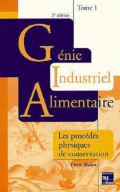 Genie industriel alimentaire t.1 procedes physiques de conservation 2eme edition - Couverture - Format classique