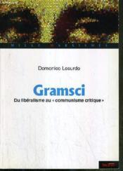 Gramsci ; du libéralisme au communisme critique - Couverture - Format classique