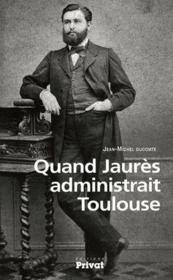 Quand Jaurès administrait Toulouse - Couverture - Format classique