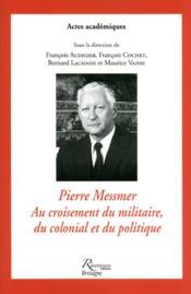 Pierre Messmer au croisement du militaire du colonial et du politique - Couverture - Format classique