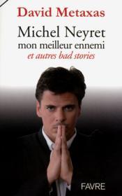 Michel Neyret mon meilleur ennemi ; et autres bad stories - Couverture - Format classique