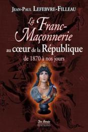 La franc-maçonnerie au coeur de la République (1870-2012) - Couverture - Format classique