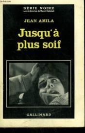 Jusqu'A Plus Soif. Collection : Serie Noire N° 713 - Couverture - Format classique