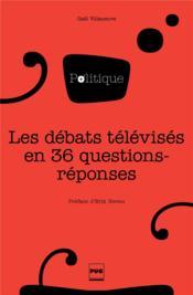 Les débats télévisés en 36 questions-réponses - Couverture - Format classique