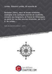 Barbotan (Gers), eaux et boues minérales, analogies avec quelques sources de Cauterets, conseils aux baigneurs, la France et l'Allemagne au point de vue des sources minérales, par le Dr E. de Larbès,... [Edition de 1872] - Couverture - Format classique