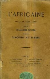 L'Africaine Opera En Cinq Actes - Paroles D'Eugene Scribe - Musique De Giacomo Meyerbeer. - Couverture - Format classique