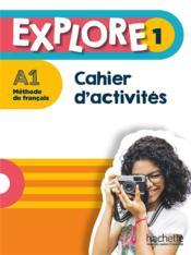 Explore 1 ; FLE ; cahier d'activités ; A1 - Couverture - Format classique