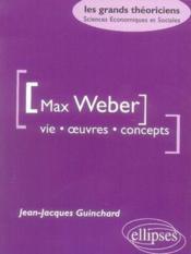 Max weber ; vie, oeuvres, concepts - Couverture - Format classique