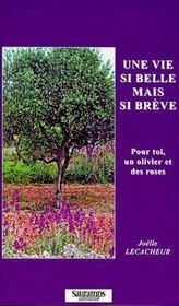 Une Vie Si Belle Mais Si Breve, Pour Toi, Un Olivier Et Des Roses - Couverture - Format classique