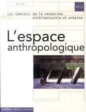 Les Cahiers De La Recherche Architecturale Et Urbaine N.20/21 ; L'Espace Anthropologique - Intérieur - Format classique
