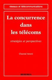 La concurrence dans les telecoms strategies et perspectives coll reseaux et telecommunications - Couverture - Format classique
