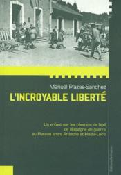 L'incroyable liberté ; un enfant sur les chemins de l'exil de l'espagne en guerre au plateau entre Ardèche et Haute-loire - Couverture - Format classique