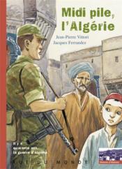 Midi pile, l'Algerie ; il y a 40 ans la guerre d'Algérie - Couverture - Format classique