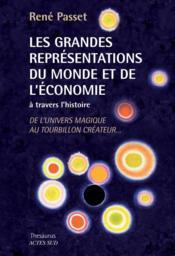 Les grandes représentations du monde et de l'économie à travers l'histoire ; de l'univers magique au tourbillon créateur - Couverture - Format classique