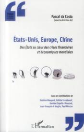 Etats-Unis, Europe, Chine, des états au coeur des crises financières et économiques mondiales - Couverture - Format classique