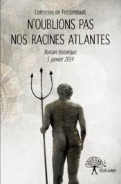 N'oublions pas nos racines atlantes ; nouvelle historique 5 janvier 2014 - Couverture - Format classique