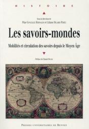 Les savoirs-mondes ; mobilités et circulation des savoirs depuis le Moyen Age - Couverture - Format classique