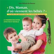 Dis maman, d'où viennent les bébés ? ; le guide des parents pour les enfants de 3 à 8 ans - Couverture - Format classique