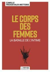 Le corps des femmes ; la bataille de l'intime - Couverture - Format classique