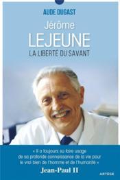 Jérôme Lejeune ; la liberté du savant - Couverture - Format classique