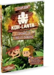 Koh Lanta ; escape book, l'archipel de tous les dangers - Couverture - Format classique