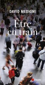 Être en train ; récits sur les rails - Couverture - Format classique