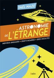 Astronomie de l'étrange ; individus singuliers, objets bizarres, idées insolites - Couverture - Format classique