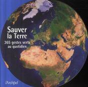 Sauver la terre ; 365 gestes verts au quotidien - Intérieur - Format classique