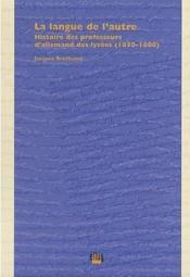 La Langue De L'Autre. Histoire Des Professeurs D'Allemand Des Lycees, 1850-1880 - Couverture - Format classique