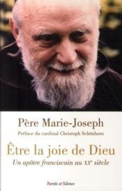Être la joie de Dieu ; un apôtre franciscain au XX siècle - Couverture - Format classique