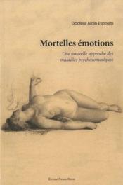 Mortelles émotions ; une nouvelle approche des maladies psychosomatiques - Couverture - Format classique