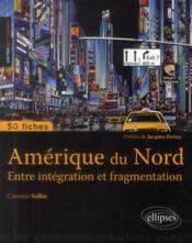 L'amerique du nord. entre integration et fragmentation - Couverture - Format classique