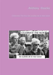 Celebrate the nun les oublies de la new wave - Couverture - Format classique