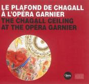 Le plafond de Chagall à l'Opéra Garnier ; the Chagall ceiling at the Opéra Garnier - Couverture - Format classique