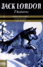Trois histoires de Jack London : l'appel de la forêt ; le fils du loup ; croc-blanc - Couverture - Format classique