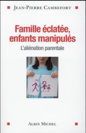 Familles éclatées, enfants manipulées ; l'aliénation parentale - Couverture - Format classique