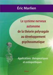 Le système nerveux autonome : de la théorie polyvagale au développement psychosomatique ; applications thérapeutiques et ostéopathiques - Couverture - Format classique