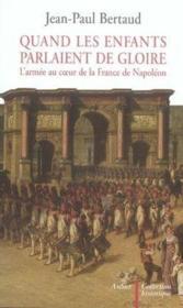 Quand les enfants parlaient de gloire ; l'armée au coeur de la france de napoléon - Couverture - Format classique