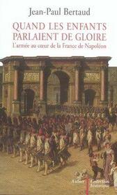 Quand les enfants parlaient de gloire ; l'armée au coeur de la france de napoléon - Intérieur - Format classique