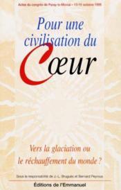 Pour une civilisation du coeur - vers la glaciation ou le rechauffement du monde ? : actes du cong - Couverture - Format classique