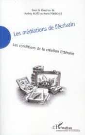 Les médiations de l'écrivain ; les conditions de la création littéraire - Couverture - Format classique
