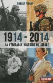 1914-2014, la véritable histoire du siècle - Couverture - Format classique